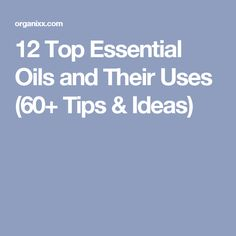 12 Top Essential Oils and Their Uses (60+ Tips & Ideas) Top Essential Oils, Grapefruit Essential Oil, Frankincense Essential Oil, Young Living Essential Oils, Essential Oil Blends, Oregano Oil, Healthy Oils, Living Oils, Au Natural