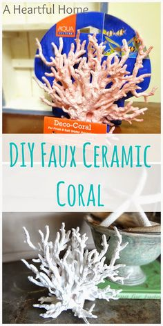 "A Heartful Home: {31 Days of Coastal Style} DIY Faux ""Ceramic"" Coral"
