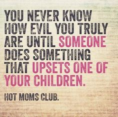 From the time my children were babies...it bothered you on how well mannered and loved by so many.