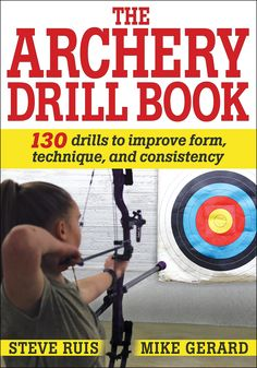 """Read """"The Archery Drill Book"""" by Steve P. Ruis available from Rakuten Kobo. Become a more consistent and accurate archer! The Archery Drill Book covers all aspects of the sport, with 130 of the be. Archery Range, Archery Tips, Archery Hunting, Bow Hunting, Archery Targets, Coyote Hunting, Pheasant Hunting, Archery Lessons, Archery Shop"""