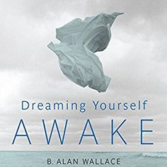 Dreaming Yourself Awake: Lucid Dreaming and Tibetan Dream Yoga for Insight and Transformation by [Wallace, B. Ashtanga Yoga, Vinyasa Yoga, States Of Consciousness, Improve Mental Health, Lucid Dreaming, Yoga Routine, Tibet, How To Relieve Stress, Audio Books