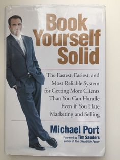 Book Yourself Solid by Michael Port 2006 Likability Factor Marketing Selling HC
