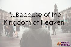 Because of the Kingdom of Heaven | .life is a metaphor.
