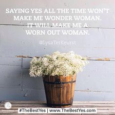 """Saying yes all the time won't make me Wonder Woman. It will make me a worn-out woman."" ~@LysaTerKeurst http://proverbs31.org/online-bible-studies/current-study/"