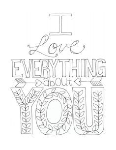 """Free Printable Coloring Page - Adult Coloring - """"I love Everything about You"""""""