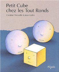 Petit Cube chez les Tout Ronds (C. Merveille) – cycle 1 « La classe des gnomes