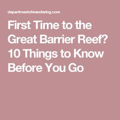 First Time to the Great Barrier Reef? 10 Things to Know Before You Go