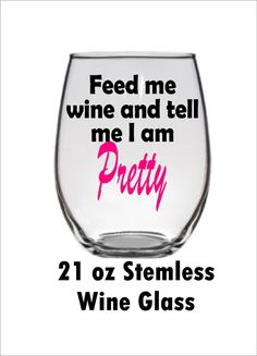 ON SALE for only $9.25!! 21oz stemless wine glass with Feed me wine and tell me I am Pretty! Funny wine glass. *** Each item is handmade to