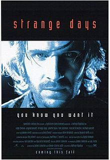 Strange Days (film) - Strange Days is a 1995 American cyberpunk[1] science fiction thriller film directed by Kathryn Bigelow. Co-written and produced by her ex-husband James Cameron and co-written Jay Cocks, it stars Ralph Fiennes, Angela Bassett, Juliette Lewis, Tom Sizemore, Michael Wincott and Vincent D'Onofrio.