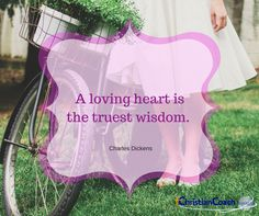 A loving heart is the truest wisdom. Charles Dickens #CCInstitute #love #quote