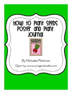 """Here's a """"How to Plant Seeds"""" poster and plant journal. You can laminate the poster and hang it in a center for students to rotate through. Students can then follow these simple instruction (giving reading practice and following steps) to plant their seeds."""