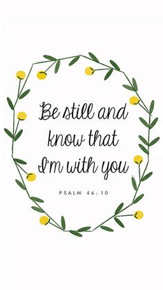 """be still, be still, and know"""