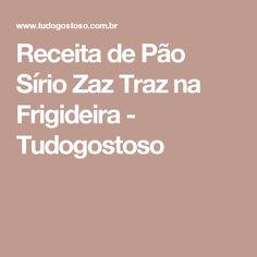 Receita de Pão Sírio Zaz Traz na Frigideira - Tudogostoso