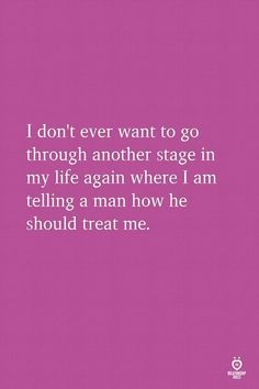 Life Quotes 477029785530834240 - I don't ever want to go through another stage in my life again where I am telling a man how he should treat me. Source by relationshiprulesofficial Now Quotes, True Quotes, Words Quotes, Wise Words, Quotes To Live By, Motivational Quotes, Funny Quotes, Inspirational Quotes, Sayings