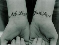 No Lies ~ Just Love (great idea for wrist tats, love the message!)