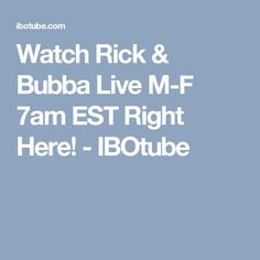 Watch Rick & Bubba Live M-F 7am EST Right Here! - IBOtube