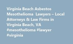 Virginia Beach Asbestos Mesothelioma Lawyers – Local Attorneys & Law Firms in Virginia Beach, VA #mesothelioma #lawyer #virginia http://pet.nef2.com/virginia-beach-asbestos-mesothelioma-lawyers-local-attorneys-law-firms-in-virginia-beach-va-mesothelioma-lawyer-virginia/  Virginia Beach Asbestos Mesothelioma Lawyers, Attorneys and Law Firms – Virginia Need help with an Asbestos matter? You've come to the right place. If you have been exposed to asbestos in consumer products, the environment…