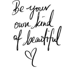 Be your own kind of beautiful❤️