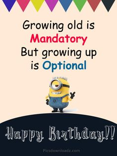 Growing old is Mandatory But growing up is Optional - Funny Happy Birthday Wishes for Best Friend - Happy Birthday Quotes Happy Birthday Male Friend, Happy Birthday Minions, Happy Birthday Quotes For Friends, Birthday Wishes Funny, Birthday Messages, Birthday Cards, Self Birthday Quotes, Birthday Greetings, Minion Birthday Quotes
