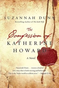 'The Confession of Katherine Howard' By Suzannah Dunn. ~ to read