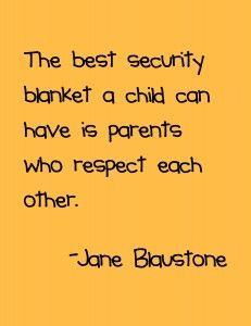 """The best security blanket a child can have is parents who respect each other."" - Jane Blaustone"