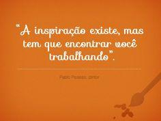 """""""A inspiração existe, mas tem que encontrar você trabalhando."""" (Pablo Picasso) #pablopicasso #inspiração #trabalho #prática #treino"""