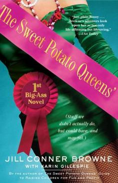 The Sweet Potato Queens' First Big-Ass Novel by Jill Conner Browne -- New July 2013 -- For more information click here: http://gilfind.ega.edu/vufind/Record/85454
