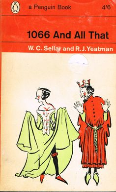 1066 and All That - W. C. Sellar and R. J. Yeatman