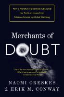 Merchants of doubt : how a handful of scientists obscured the truth on issues from tobacco smoke to global warming  Naomi Oreskes and Erik...