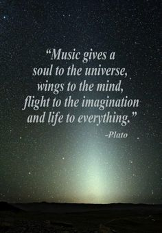 Music gives a soul to the universe, wings to the mind, flight to the imagination and life to everything. - Plato