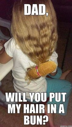 haha Was your dad this bad at doing your hair?