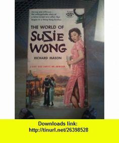 The World of Susie Wong Richard Mason ,   ,  , ASIN: B000HJVH9C , tutorials , pdf , ebook , torrent , downloads , rapidshare , filesonic , hotfile , megaupload , fileserve