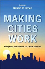 Making Cities Work: Prospects and Policies for Urban America by Robert P. Inman Download