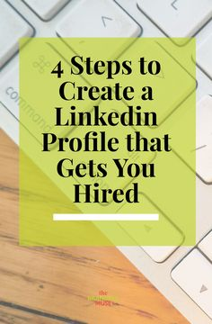 4 Steps to Create a Linkedin Profile that Gets You Hired