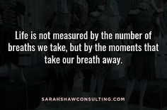 Always remember, life is not measured by the number of breaths we take, but by the moments that take our breath away! #mayaangelou #life
