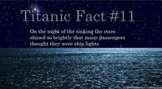 Titanic Fact On the night of the sinking the stars shined so brightly that many passengers thought they were ship lights. (That's really sad actually, they probably thought it was ships coming to save them. Rms Titanic, Titanic Wreck, Titanic Sinking, Titanic Ship, The Beatles History, Titanic History, Titanic Artifacts, Ancient Artifacts, Titanic Underwater