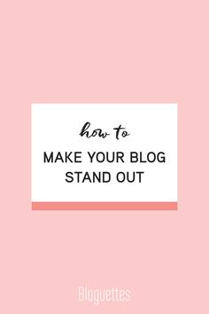 Make your blog stand out from the rest! #blogtips #bloggertips #bloguettes