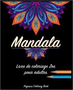 Amazon.fr - Coloriage Adulte Mandala: livre de coloriage zen pour adultes - Pegasus Coloring Book - Livres