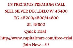 CS PRECIOUS PREMIUM CALL: SELL SILVER DEC.,BELOW 45400  TG 45200/4500/44800  SL 45600 Quick Trial-http://www.capitalstars.com/free-trial Join Now....!!!