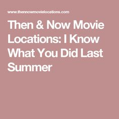 Then & Now Movie Locations: I Know What You Did Last Summer