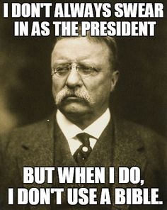 """""""I knew John Quincy Adams used U.S. Laws in his swearing in but didn't know that Teddy Roosevelt did too."""""""