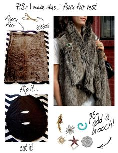 Fur-get about authentic pelts!  Fakes are Faux-real! Everyone should have a furry luxe vest in their wardrobe, no ifs ands or buts about it. With a trip to your local fabric store and your trusty scissors, you will have chic traffic-stopping outerwear in minutes!