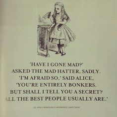 """Have I gone mad?"" Alice in Wonderland"