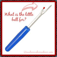 Seam ripper....what is the little ball for? sewlicioushomedecor.com