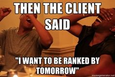 """""""I want to be ranked tomorrow"""" - Educating Clients on #SEO"""