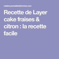 Recette de Layer cake fraises & citron : la recette facile