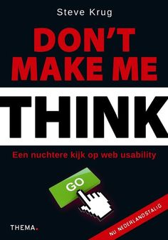 Don't make me think(Nederlandstalig). Maak webpagina's om te scannen, niet om te lezen - Auteur: Steve Krug