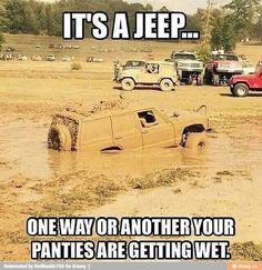 It's a jeep...One way or another your panties are getting wet