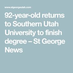 92-year-old returns to Southern Utah University to finish degree – St George News Utah University, Utah Shakespeare Festival, Most Beautiful Words, Study History, Political Science, Going Back To School, New Tricks, Physical Education, Year Old