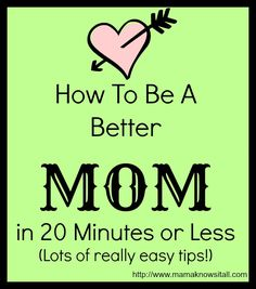 How To Be A Better Mom in 20 Minutes or Less from @Mama Knows It All